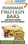 Homemade Protein Bars: 40 Recipes For...