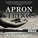 Apron Strings (       UNABRIDGED) by Mary Morony Narrated by Wendy Hilton