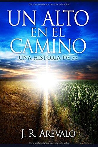 Un Alto En El Camino: Una Historia De Fe  [Arevalo, J.R.] (Tapa Blanda)