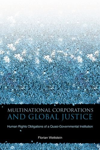 Multinational Corporations and Global Justice: Human Rights Obligations of a Quasi-Governmental Institution (Stanford Business Books)