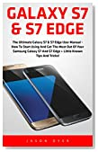 Galaxy S7 & S7 Edge: The Ultimate Galaxy S7 & S7 Edge User Manual - How to Start Using and Get the Most Out of Your Samsung Galaxy S7 and S7 Edge + Little ... and Tricks! (S7 Edge, Android, Smartphone)