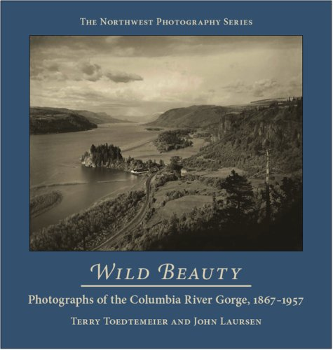 Wild Beauty Photography of the Columbia River Gorge 1867-1957 Northwest Photography087071421X