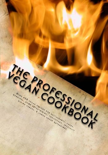The Professional Vegan Cookbook: Over 450 vegan recipes for restaurants, cafes, weddings, home entertaining, healthcare, specialty dining venues, & large group gatherings(Full Color photo edition) image