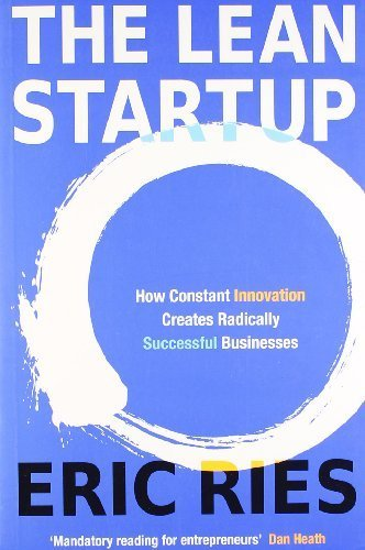 The Lean Startup: How Constant Innovation Creates Radically Successful Businesses by Ries, Eric (2011) Paperback