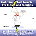 Lightning-Fast French for Kids and Families: Learn French, Speak French, Teach Kids French - Quick as a Flash, Even if You Don't Speak a Word Now! | Carolyn Woods