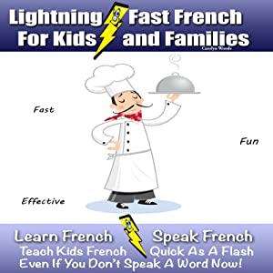 Lightning-Fast French for Kids and Families: Learn French, Speak French, Teach Kids French - Quick as a Flash, Even if You Don't Speak a Word Now! | [Carolyn Woods]
