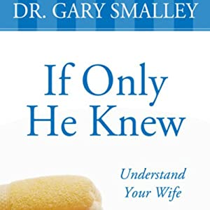 If Only He Knew: A Valuable Guide to Knowing, Understanding, and Loving Your Wife | [Gary Smalley]