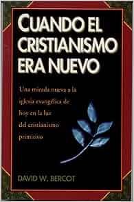 Cuando El Cristianismo Era Nuevo: Una Mirada Nueva a la Iglesia