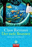 Der tiefe Brunnen: Astrologie und Märchen - Claus Riemann, Viktoria v. Schirach