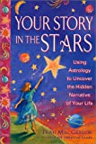 Your Story in the Stars: Using Astrology to Uncover the Hidden Narrative of Your Life (0312291353) by MacGregor, Trish