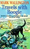 Mark Wallington Travels with Boogie: Five Hundred Mile Walkies and Boogie Up The River in one volume