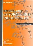 Technologie d'hydraulique industrielle: Cours et exercices résolus, STS-IUT-Formation continue...