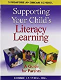 img - for Supporting Your Child's Literacy Learning Singapore American School: A Guide for Parents by Bonnie Campbell Hill (2007-09-25) book / textbook / text book