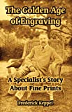 img - for The Golden Age of Engraving: A Specialist's Story About Fine Prints book / textbook / text book