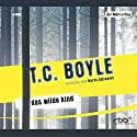 Das wilde Kind Hörbuch von T.C. Boyle Gesprochen von: Boris Aljinović