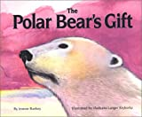 img - for The Polar Bear's Gift (Northern Lights Books for Children) book / textbook / text book
