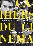 echange, troc Antoine de Baecque - Les Cahiers du cinéma, Histoire d'une revue, tome 1 : A l'assaut du cinéma, 1951-1959