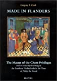 echange, troc Clark - Made in Flanders: The Master of the Ghent Privileges and Manuscript Painting in the Southern Netherlands in the Time of Philip