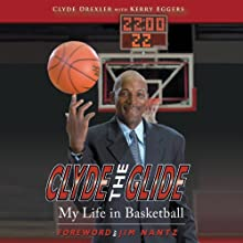 Clyde the Glide: My Life in Basketball (       UNABRIDGED) by Clyde Drexler, Kerry Eggers Narrated by Gregory Gorton