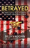 BETRAYED - The Shocking True Story Of Extortion 17 As Told By A Navy SEAL's Father