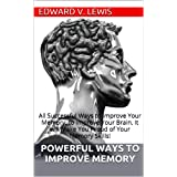 Powerful Ways to Improve Memory: All Successful Ways to Improve Your Memory, to Improve Your Brain. It will Make You Proud of Your Memory Skills!by Edward V. Lewis