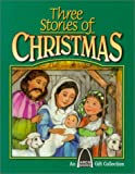 Three Stories of Christmas: Mary's Christmas Story/The Shepard's Christmas/Three Presents for Baby Jesus (An Arch Books Gift Collection)