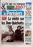 PARISIEN (LE) [No 19384] du 03/01/2007 - LA PRESIDENTIELLE - CE QUI VA MARQUER 2007 LE COUPE DU MONDE DE RUGBY LE RETOUR DE POLNAREFF BIEVRES - UNE FILLETTE TUEE PAR UNE VOITURE SDF - LA VERITE SUR LES DON QUICHOTTE - ENQUETE ARDENNES - CINQ ARRESTATIONS APRES LA MORT D'UN GENDARME RECIDIVE - LE NOUVEAU FAUX PAS DE SAMY NACERI CINEMA - ADRIEN BRODY SUR LA PISTE DE SUPERMAN....