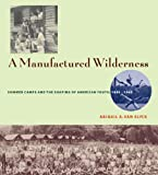 A Manufactured Wilderness: Summer Camps and the Shaping of American Youth, 1890-1960 (Architecture, Landscape and Amer Culture)