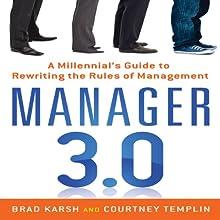 Manager 3.0: A Millennial's Guide to Rewriting the Rules of Management   Livre audio Auteur(s) : Brad Karsh, Courtney Templin Narrateur(s) : Jessica Geffen, Derek Shetterly
