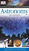 Astronomy: The Universe, Equipment, Stars and Planets, Monthly Guides (Eyewitness Companions)