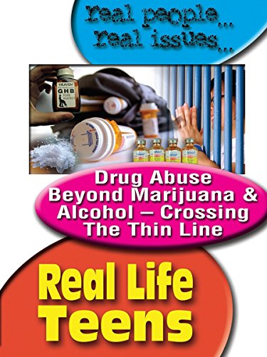 Real Life Teens Drug Abuse Beyond Marijuana & Alcohol