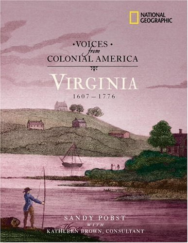 Voices from Colonial America: Virginia 1607-1776: 1607 - 1776 (National Geographic Voices from ColonialAmerica), Sandra Pobst