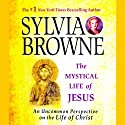 The Mystical Life of Jesus: An Uncommon Perspective on the Life of Christ (       UNABRIDGED) by Sylvia Browne Narrated by Jeanie Hackett