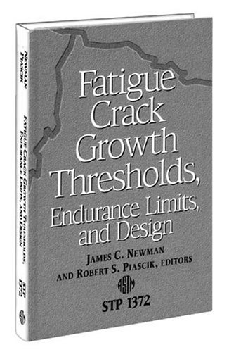 Fatigue Crack Growth Thresholds, Endurance Limits and Design (Astm Special Technical Publication// Stp)