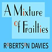 A Mixture of Frailties: The Salterton Trilogy, Book 3 | Robertson Davies