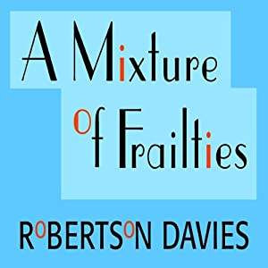A Mixture of Frailties: The Salterton Trilogy, Book 3 | [Robertson Davies]