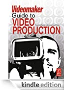 The Videomaker Guide to Video Production [Edizione Kindle]