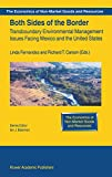 img - for Both Sides of the Border: Transboundary Environmental Management Issues Facing Mexico and the United States (The Economics of Non-Market Goods and Resources) book / textbook / text book
