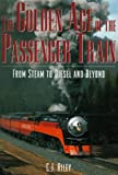 The Golden Age of the Passenger Train: From Steam to Diesel and Beyond