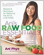 Ani&#39;s Raw Food Essentials: Recipes and Techniques for Mastering the Art of Live Food