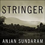 Stringer: A Reporter's Journey in the Congo | Anjan Sundaram