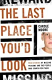 Carole Moore The Last Place You'd Look: True Stories of Missing Persons and the People Who Search for Them