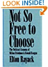 Not So Free to Choose: The Political Economy of Milton Friedman and Ronald Reagan