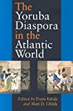 The Yoruba Diaspora In The Atlantic World (0253217164) by Toyin Falola