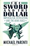 The Sword & The Dollar (0312022956) by Parenti, Michael J.