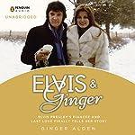 Elvis and Ginger: Elvis Presley's Fiancée and Last Love Finally Tells Her Story | Ginger Alden