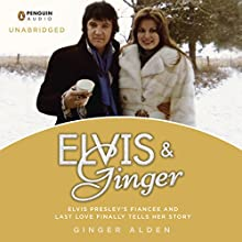 Elvis and Ginger: Elvis Presley's Fiancée and Last Love Finally Tells Her Story (       UNABRIDGED) by Ginger Alden Narrated by Ginger Alden