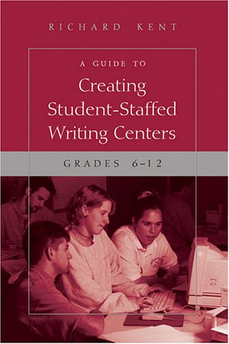 A Guide to Creating Student-Staffed Writing Centers,...