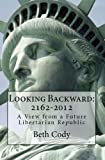 img - for Looking Backward: 2162-2012 A View from a Future Libertarian Republic book / textbook / text book