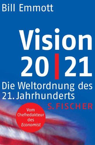 Vision 20/21. Die Weltordnung des 21. Jahrhunderts